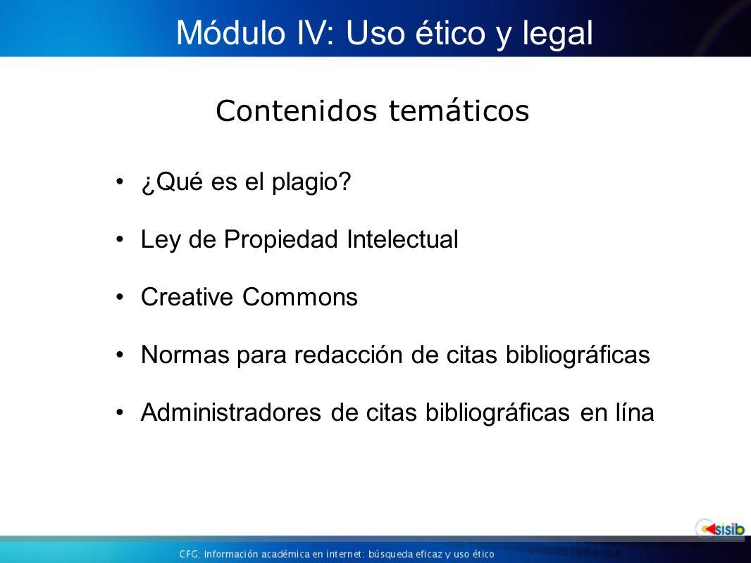 Contenidos temáticos Módulo IV: Uso ético y legal ¿Qué es el plagio.