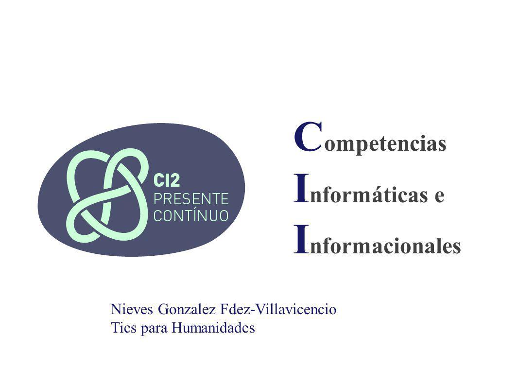 C ompetencias I nformáticas e I nformacionales Nieves Gonzalez Fdez-Villavicencio Tics para Humanidades