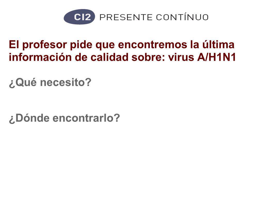 El profesor pide que encontremos la última información de calidad sobre: virus A/H1N1 ¿Qué necesito.