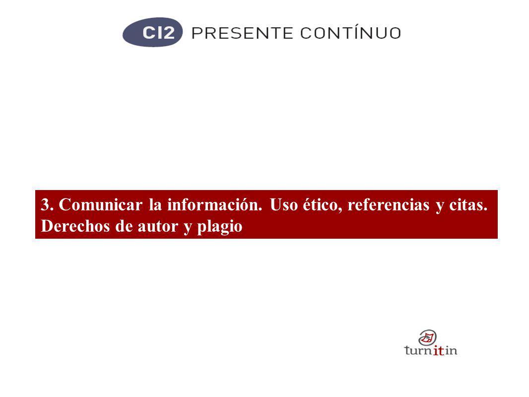3. Comunicar la información. Uso ético, referencias y citas. Derechos de autor y plagio