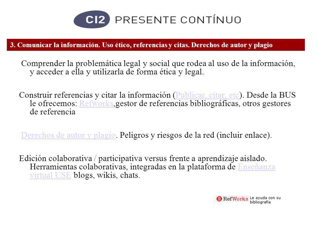 Comprender la problemática legal y social que rodea al uso de la información, y acceder a ella y utilizarla de forma ética y legal.