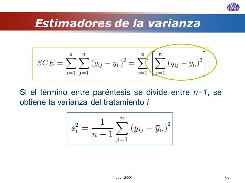 17 Estimadores de la varianza Si el término entre paréntesis se divide entre n1, se obtiene la varianza del tratamiento i Mayo, 2009