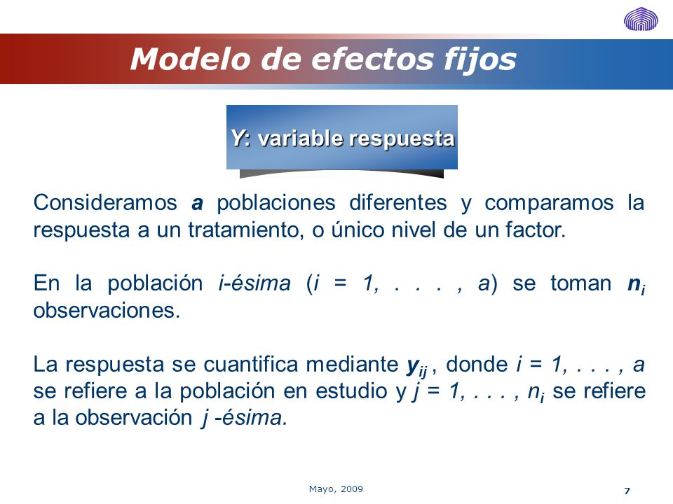 7 Modelo de efectos fijos Y: variable respuesta Consideramos a poblaciones diferentes y comparamos la respuesta a un tratamiento, o único nivel de un
