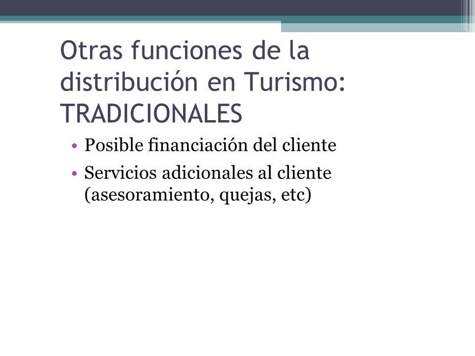 Otras funciones de la distribución en Turismo: TRADICIONALES Posible financiación del cliente Servicios adicionales al cliente (asesoramiento, quejas, etc)