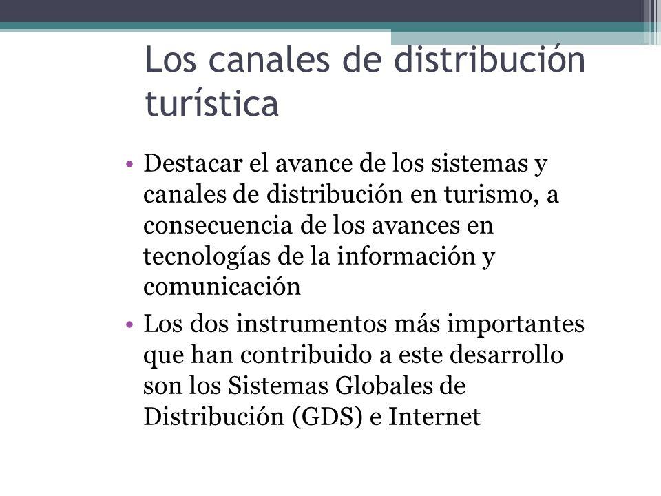 Los canales de distribución turística Destacar el avance de los sistemas y canales de distribución en turismo, a consecuencia de los avances en tecnologías de la información y comunicación Los dos instrumentos más importantes que han contribuido a este desarrollo son los Sistemas Globales de Distribución (GDS) e Internet
