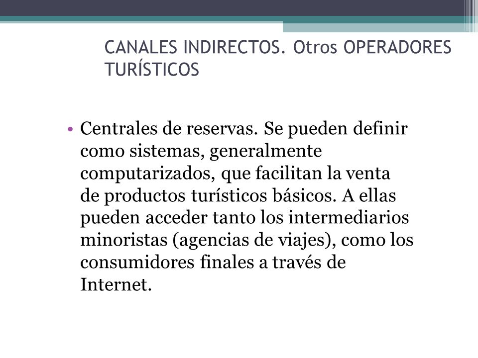 CANALES INDIRECTOS. Otros OPERADORES TURÍSTICOS Centrales de reservas.