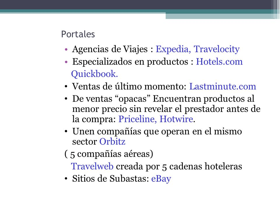 Portales Agencias de Viajes : Expedia, Travelocity Especializados en productos : Hotels.com Quickbook.