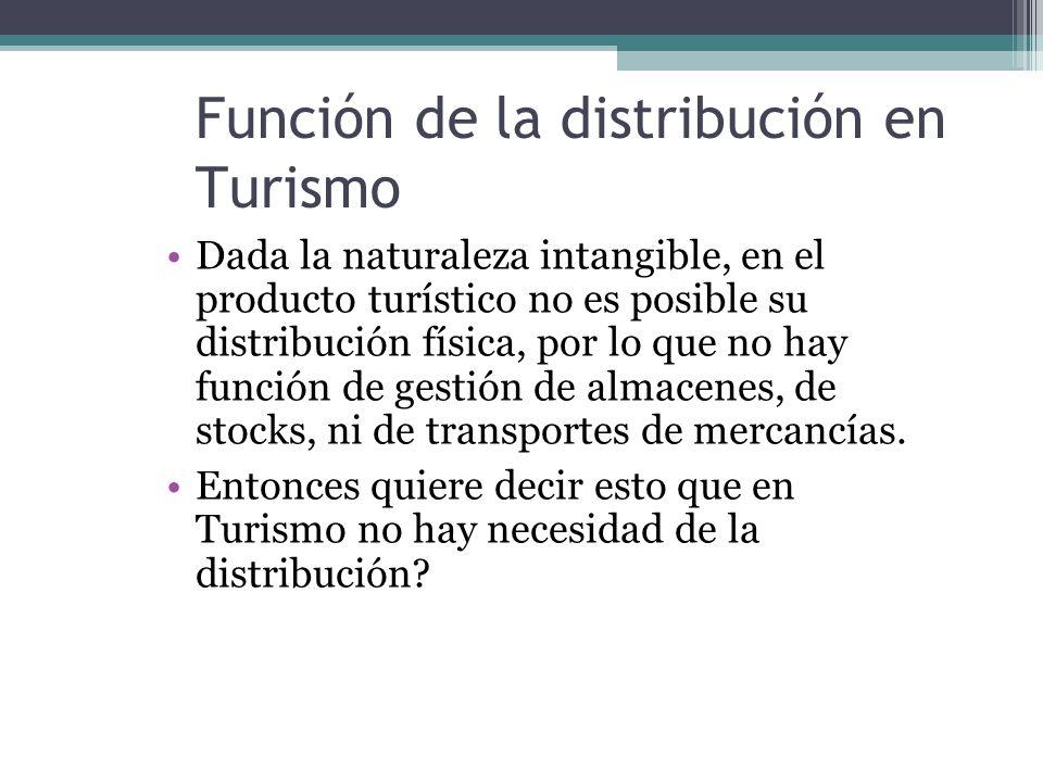 Función de la distribución en Turismo Dada la naturaleza intangible, en el producto turístico no es posible su distribución física, por lo que no hay función de gestión de almacenes, de stocks, ni de transportes de mercancías.