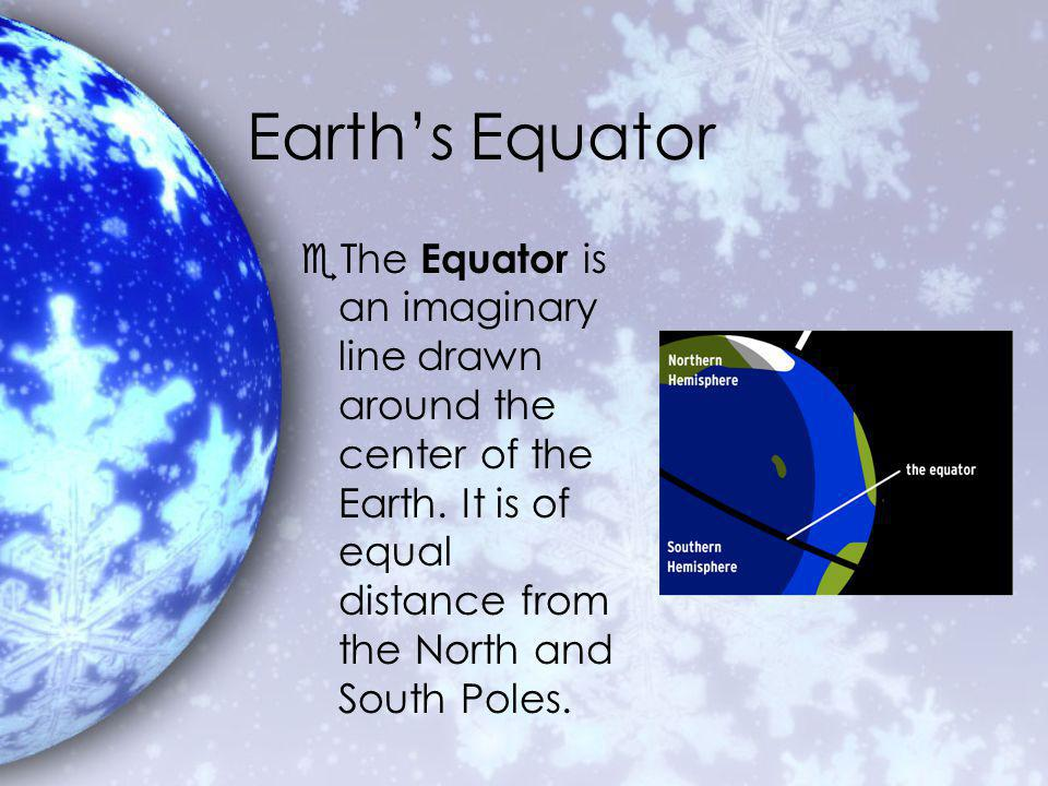 Earths Equator eThe Equator is an imaginary line drawn around the center of the Earth.