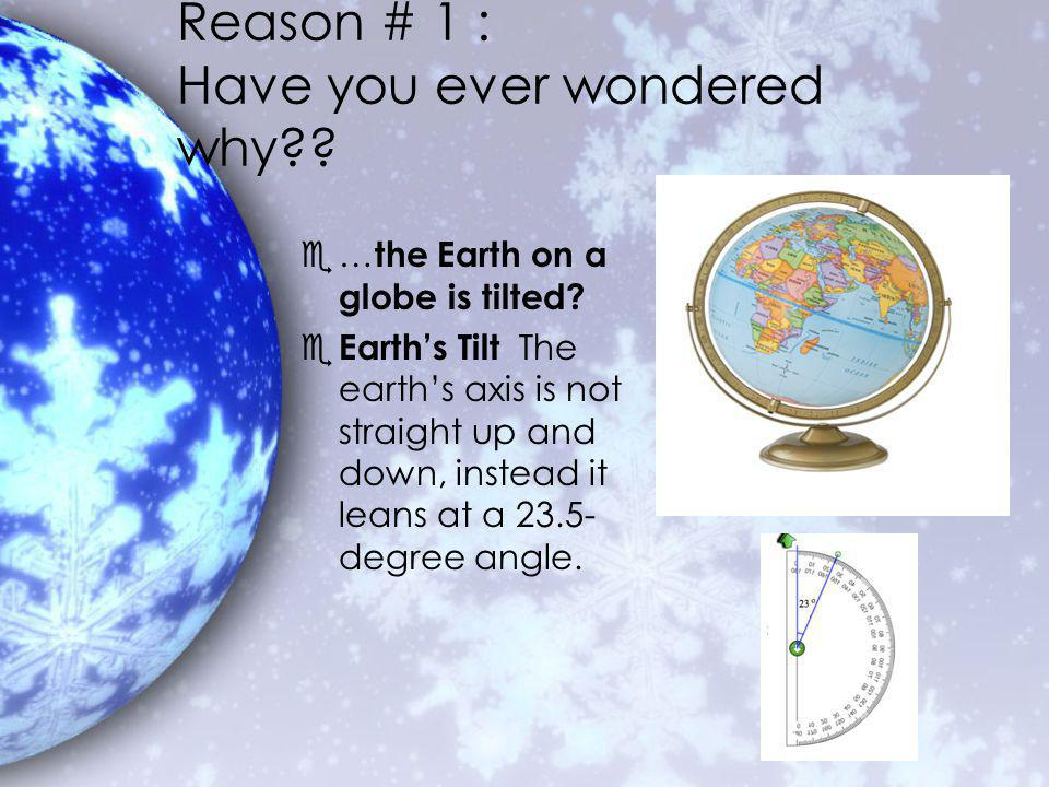 Earths Axis e Axis of rotation- An imaginary line going from the north pole to the south pole.