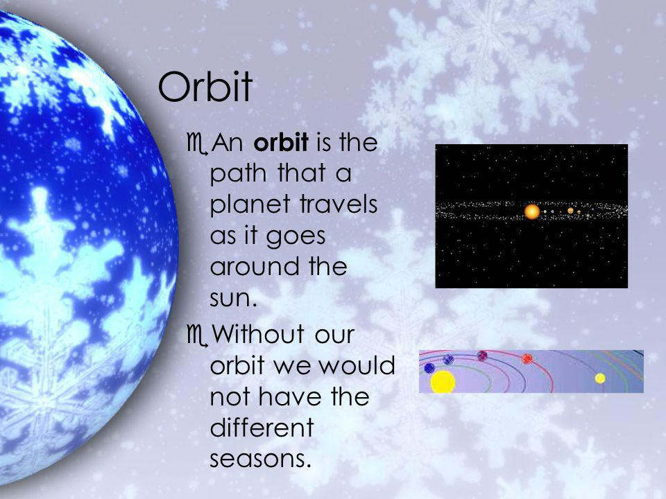 Orbit eAn orbit is the path that a planet travels as it goes around the sun.