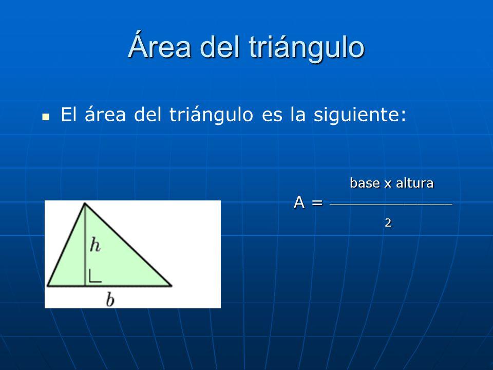 Área del triángulo base x altura A = __________________ A = __________________ 2 El área del triángulo es la siguiente: