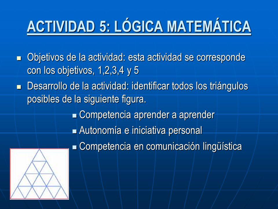 ACTIVIDAD 5: LÓGICA MATEMÁTICA Objetivos de la actividad: esta actividad se corresponde con los objetivos, 1,2,3,4 y 5 Objetivos de la actividad: esta