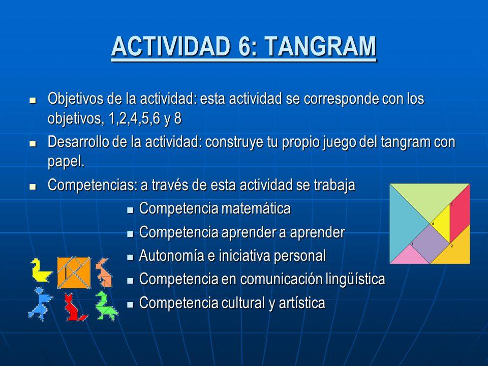 ACTIVIDAD 6: TANGRAM Objetivos de la actividad: esta actividad se corresponde con los objetivos, 1,2,4,5,6 y 8 Objetivos de la actividad: esta activid
