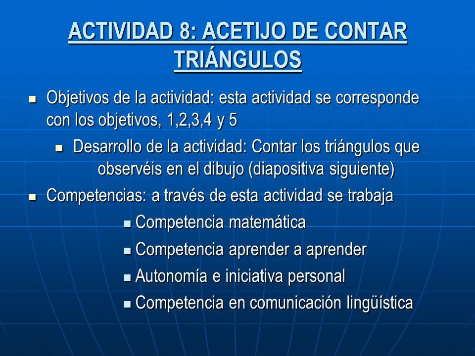 ACTIVIDAD 8: ACETIJO DE CONTAR TRIÁNGULOS Objetivos de la actividad: esta actividad se corresponde con los objetivos, 1,2,3,4 y 5 Objetivos de la acti