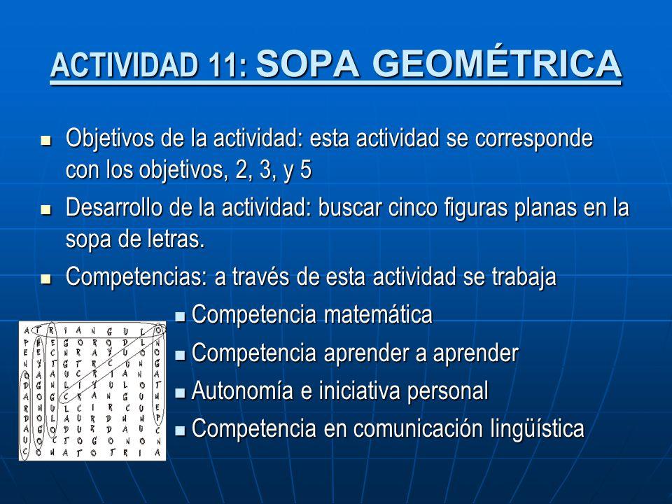 ACTIVIDAD 11: SOPA GEOMÉTRICA Objetivos de la actividad: esta actividad se corresponde con los objetivos, 2, 3, y 5 Objetivos de la actividad: esta ac
