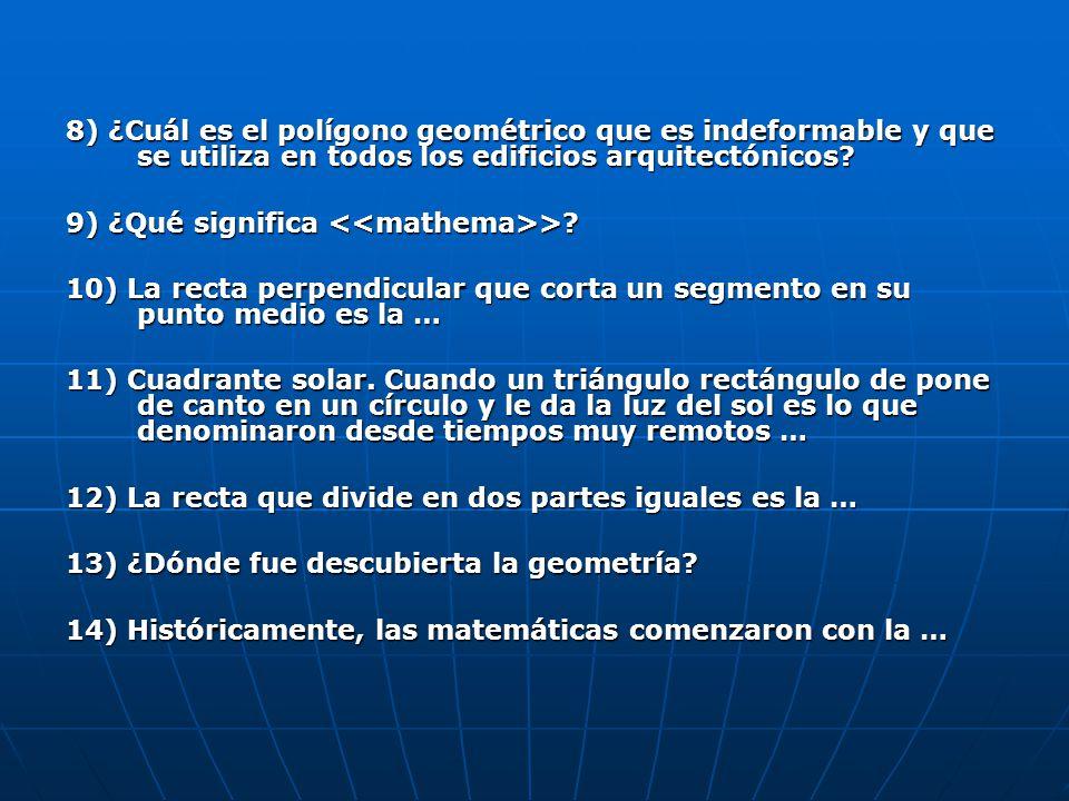 8) ¿Cuál es el polígono geométrico que es indeformable y que se utiliza en todos los edificios arquitectónicos? 9) ¿Qué significa >? 10) La recta perp