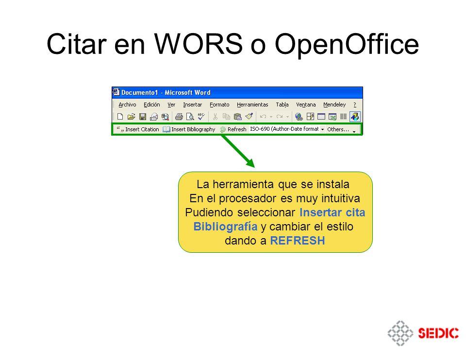 Citar en WORS o OpenOffice La herramienta que se instala En el procesador es muy intuitiva Pudiendo seleccionar Insertar cita Bibliografía y cambiar el estilo dando a REFRESH