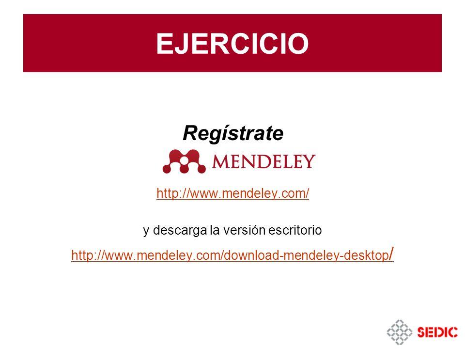 EJERCICIO Regístrate http://www.mendeley.com/ y descarga la versión escritorio http://www.mendeley.com/download-mendeley-desktop /