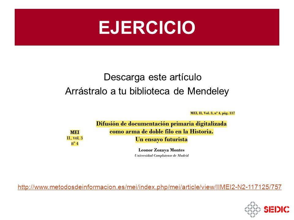 EJERCICIO Descarga este artículo Arrástralo a tu biblioteca de Mendeley http://www.metodosdeinformacion.es/mei/index.php/mei/article/view/IIMEI2-N2-117125/757