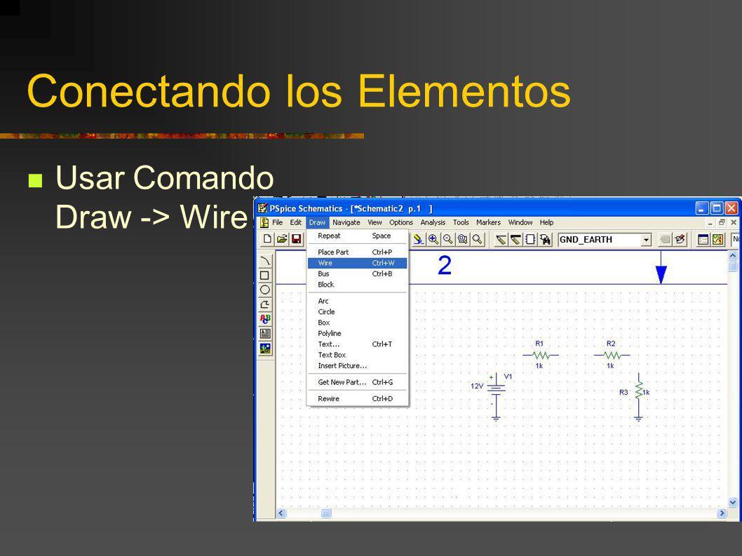 Conectando los Elementos Usar Comando Draw -> Wire