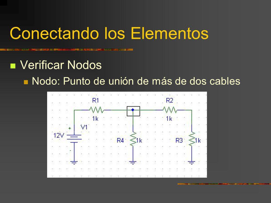 Conectando los Elementos Verificar Nodos Nodo: Punto de unión de más de dos cables