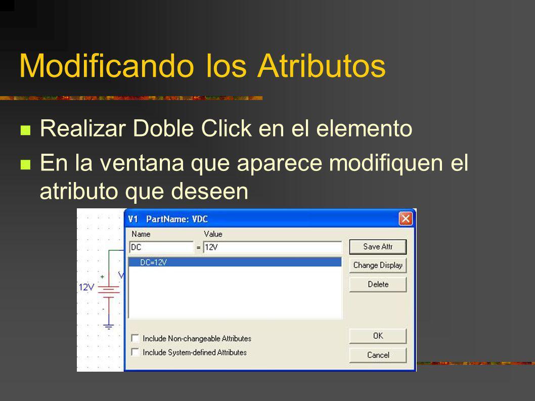 Modificando los Atributos Realizar Doble Click en el elemento En la ventana que aparece modifiquen el atributo que deseen