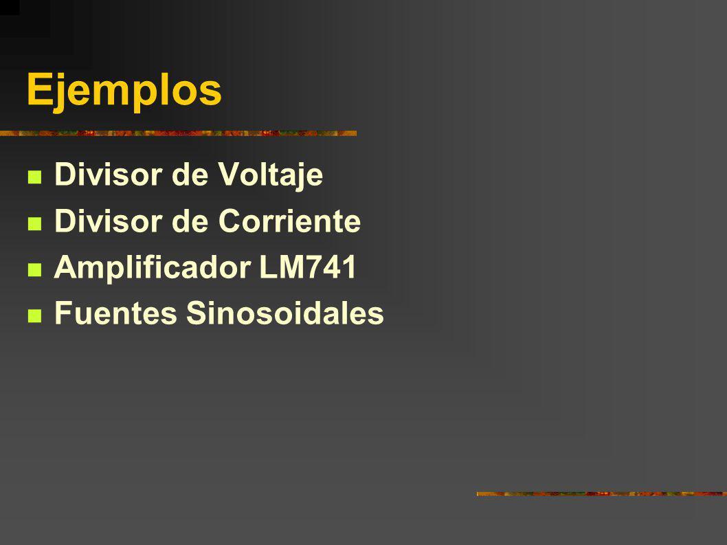 Ejemplos Divisor de Voltaje Divisor de Corriente Amplificador LM741 Fuentes Sinosoidales