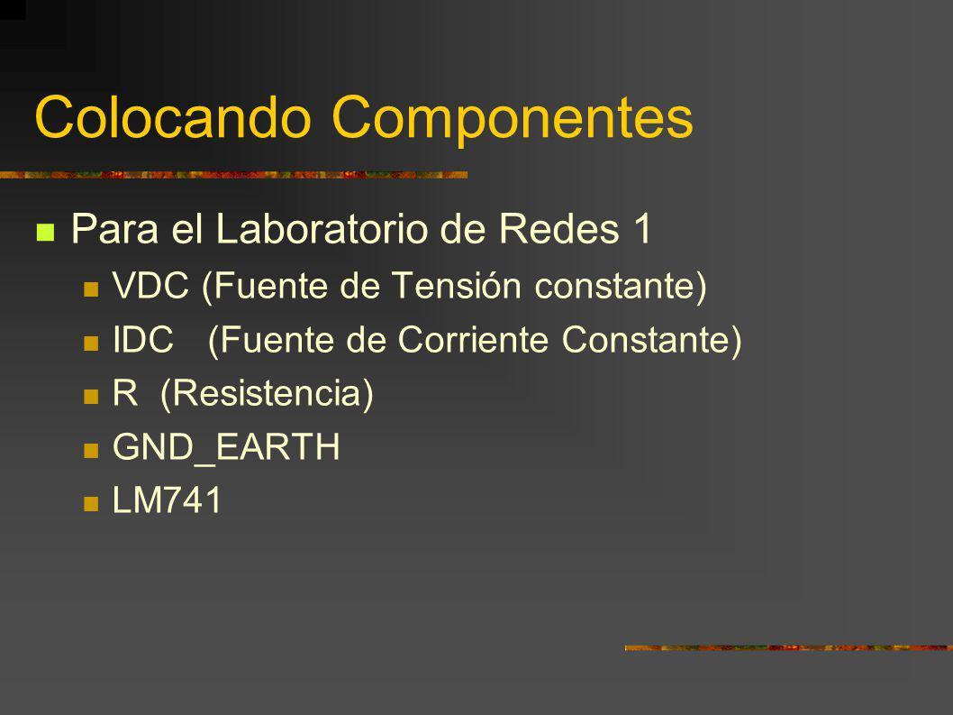 Colocando Componentes Para el Laboratorio de Redes 1 VDC (Fuente de Tensión constante) IDC (Fuente de Corriente Constante) R (Resistencia) GND_EARTH L