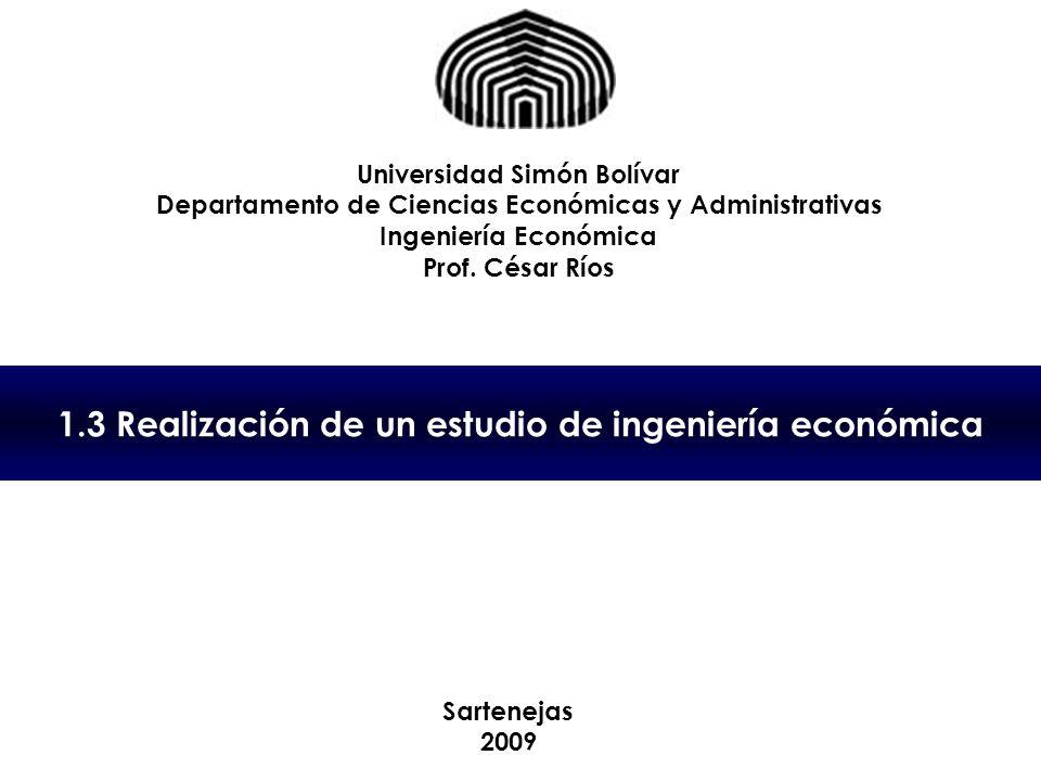 1.3 Realización de un estudio de ingeniería económica Universidad Simón Bolívar Departamento de Ciencias Económicas y Administrativas Ingeniería Económica Prof.