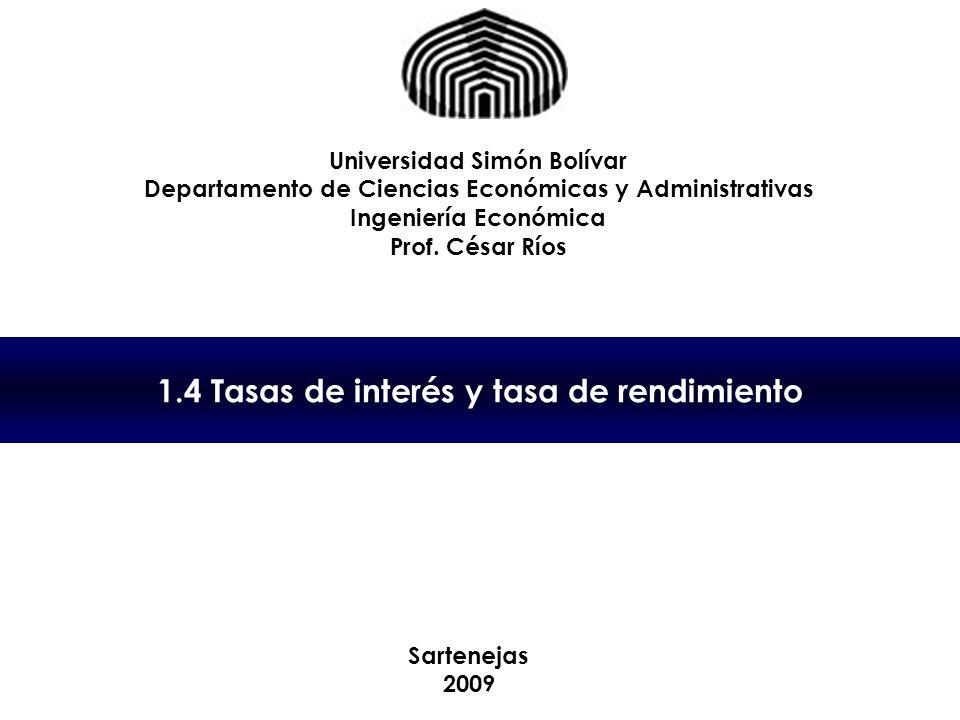 1.4 Tasas de interés y tasa de rendimiento Universidad Simón Bolívar Departamento de Ciencias Económicas y Administrativas Ingeniería Económica Prof.