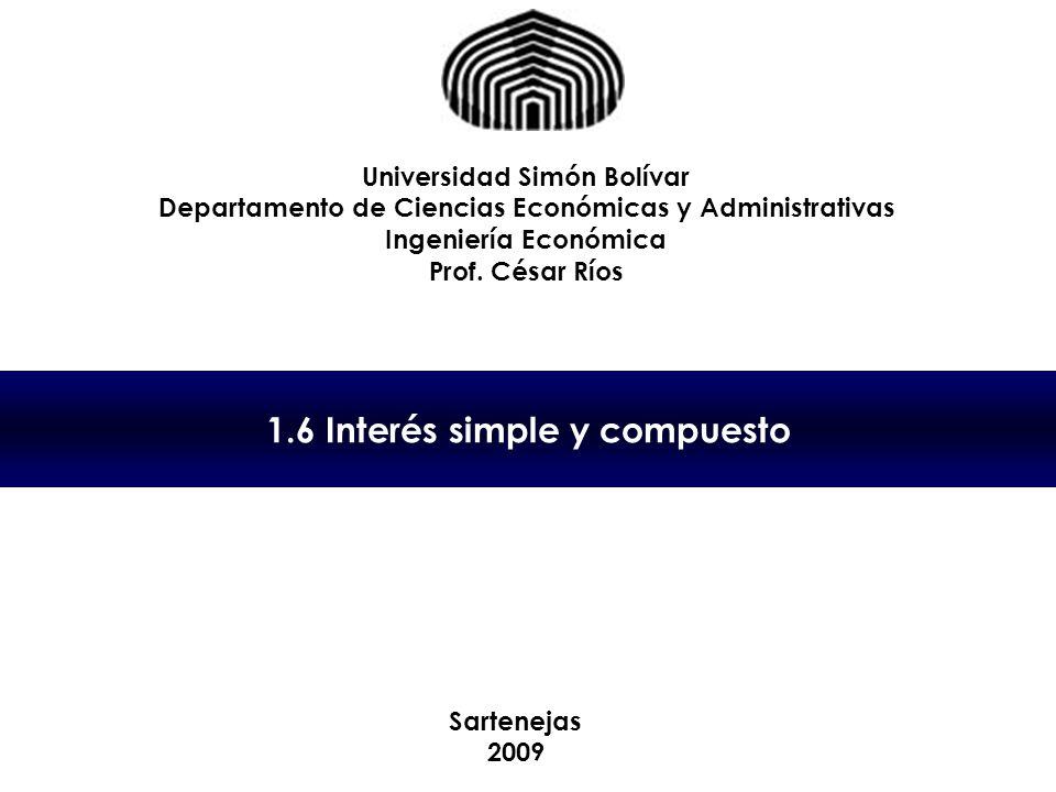 1.6 Interés simple y compuesto Universidad Simón Bolívar Departamento de Ciencias Económicas y Administrativas Ingeniería Económica Prof.