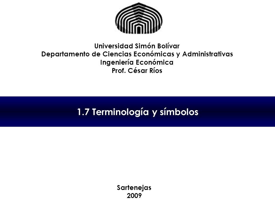 1.7 Terminología y símbolos Universidad Simón Bolívar Departamento de Ciencias Económicas y Administrativas Ingeniería Económica Prof.