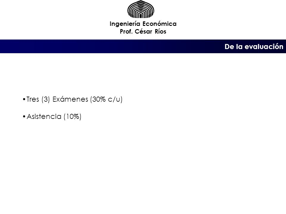 Ingeniería Económica Prof.César Ríos … el enfoque general, en cada paso del proceso, apuntará: 3.