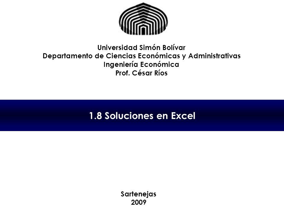 1.8 Soluciones en Excel Universidad Simón Bolívar Departamento de Ciencias Económicas y Administrativas Ingeniería Económica Prof.