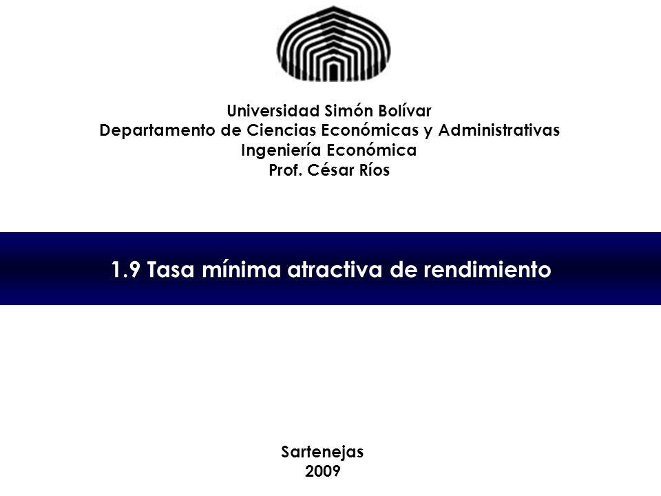 1.9 Tasa mínima atractiva de rendimiento Universidad Simón Bolívar Departamento de Ciencias Económicas y Administrativas Ingeniería Económica Prof.