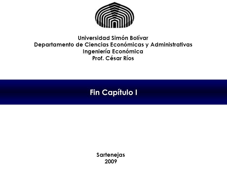 Fin Capítulo I Universidad Simón Bolívar Departamento de Ciencias Económicas y Administrativas Ingeniería Económica Prof.