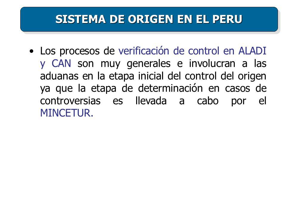 Los procesos de verificación de control en ALADI y CAN son muy generales e involucran a las aduanas en la etapa inicial del control del origen ya que la etapa de determinación en casos de controversias es llevada a cabo por el MINCETUR.