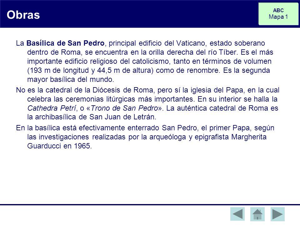 ABC Mapa 1 Obras La Basílica de San Pedro, principal edificio del Vaticano, estado soberano dentro de Roma, se encuentra en la orilla derecha del río Tíber.