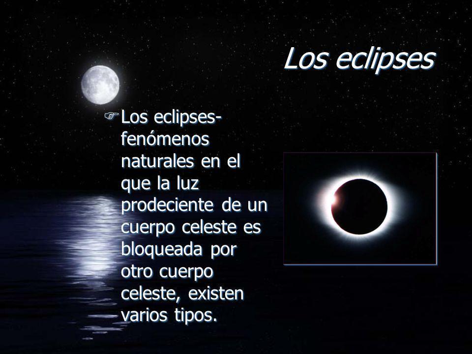 Los eclipses FLos eclipses- fenómenos naturales en el que la luz prodeciente de un cuerpo celeste es bloqueada por otro cuerpo celeste, existen varios