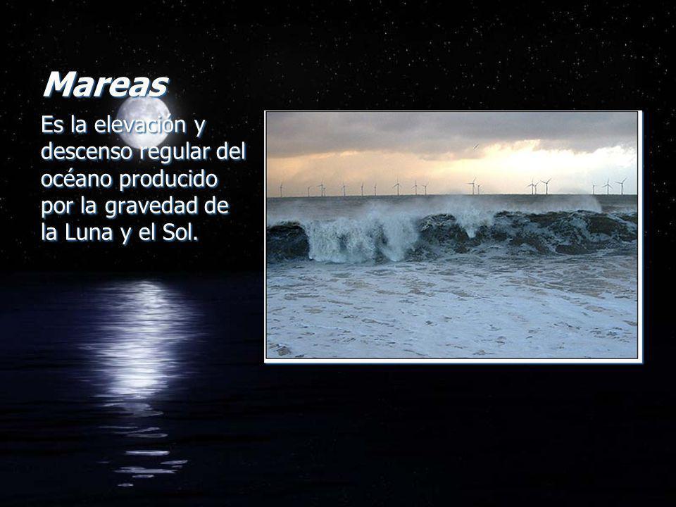 Mareas Es la elevación y descenso regular del océano producido por la gravedad de la Luna y el Sol.