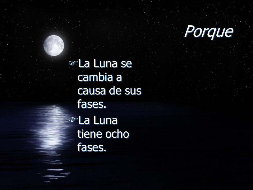 Porque FLa Luna se cambia a causa de sus fases. FLa Luna tiene ocho fases. FLa Luna se cambia a causa de sus fases. FLa Luna tiene ocho fases.