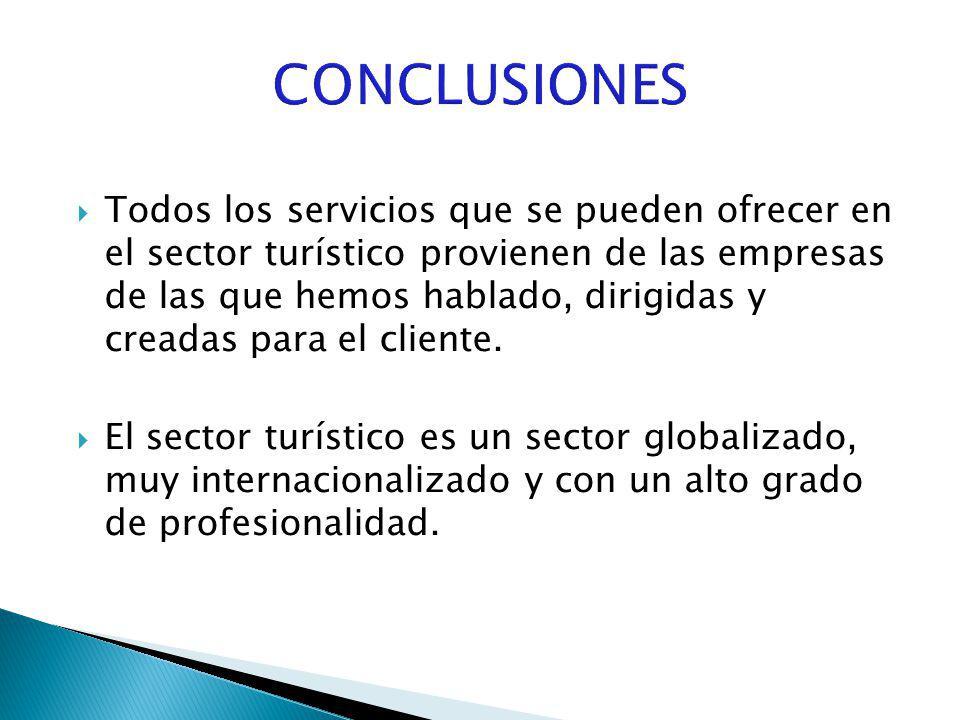 Todos los servicios que se pueden ofrecer en el sector turístico provienen de las empresas de las que hemos hablado, dirigidas y creadas para el clien