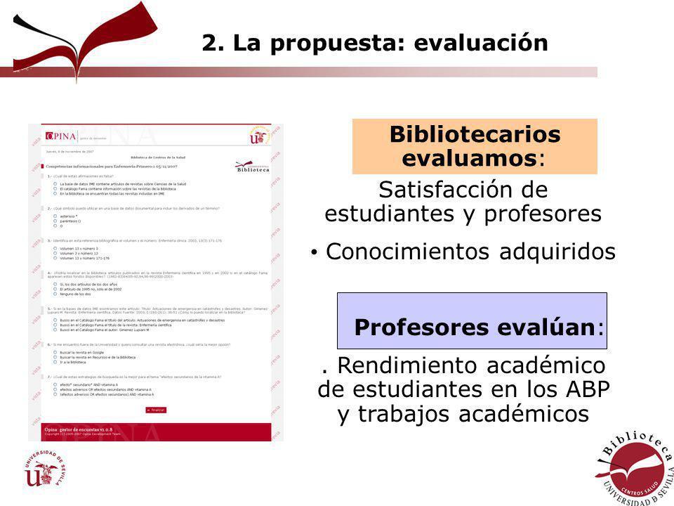 2. La propuesta: evaluación Satisfacción de estudiantes y profesores Conocimientos adquiridos Profesores evalúan:. Rendimiento académico de estudiante