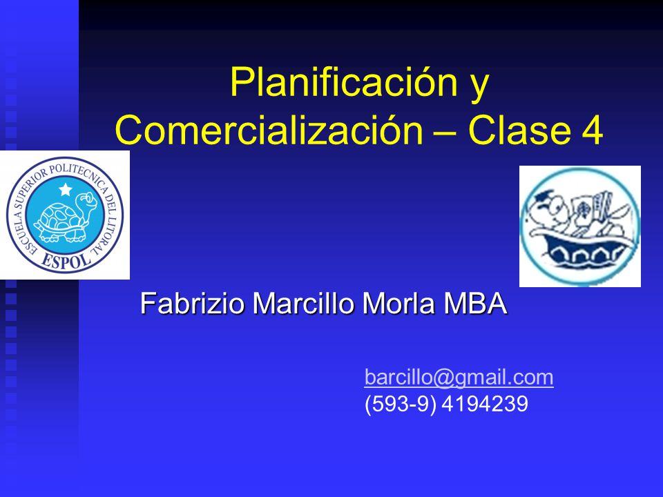 Planificación y Comercialización – Clase 4 Fabrizio Marcillo Morla MBA barcillo@gmail.com (593-9) 4194239
