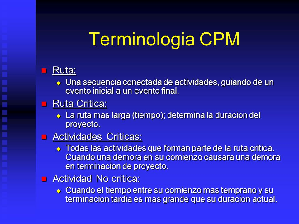 Terminologia CPM Ruta: Ruta: Una secuencia conectada de actividades, guiando de un evento inicial a un evento final.