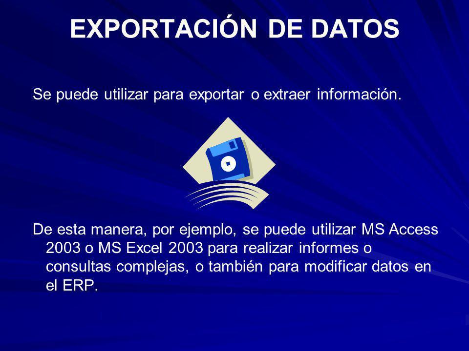 EXPORTACIÓN DE DATOS Se puede utilizar para exportar o extraer información. De esta manera, por ejemplo, se puede utilizar MS Access 2003 o MS Excel 2