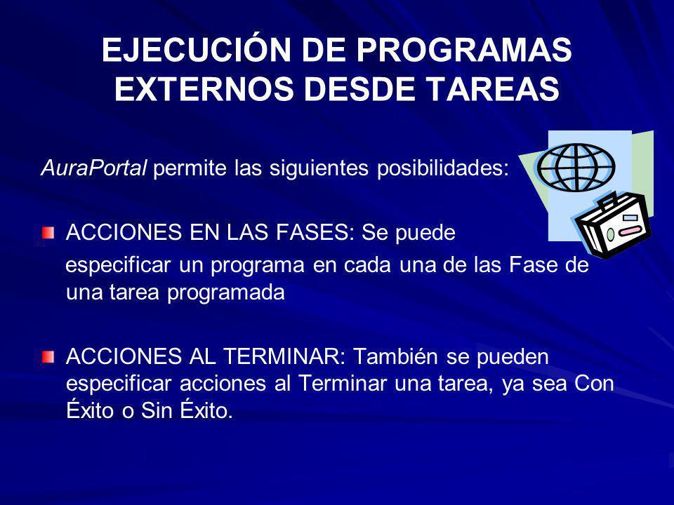 EJECUCIÓN DE PROGRAMAS EXTERNOS DESDE TAREAS AuraPortal permite las siguientes posibilidades: ACCIONES EN LAS FASES: Se puede especificar un programa