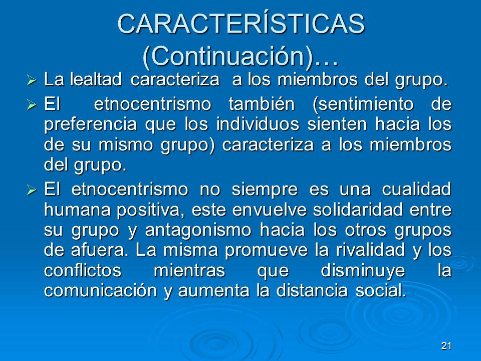 21 CARACTERÍSTICAS (Continuación)… La lealtad caracteriza a los miembros del grupo. La lealtad caracteriza a los miembros del grupo. El etnocentrismo
