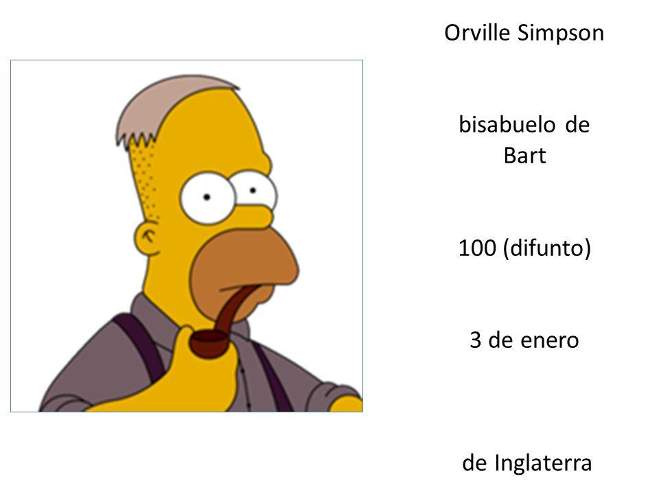 Orville Simpson bisabuelo de Bart 100 (difunto) 3 de enero de Inglaterra